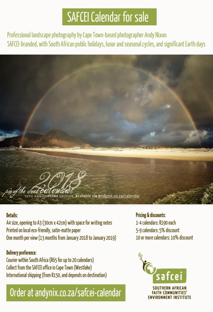SAFCEI Calendar for sale  Professional landscape photography by Cape Town-based photographer Andy Nixon SAFCEI-branded, with South African public holidays, lunar and seasonal cycles, and significant Earth days. Details: A4 size, opening to A3 (30cm x 42cm) with space for writing notes Printed on local eco-friendly, satin-matte paper One month per view (13 months from January 2018 to January 2019)  Delivery preference: Courier within South Africa (R65 for up to 20 calendars)  Collect from the SAFCEI office in Cape Town (Westlake) International shipping (from R150, and depends on destination). Order at andynix.co.za/safcei-calendar